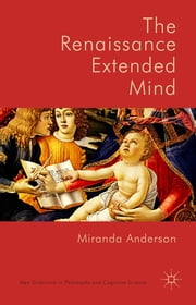 The Renaissance Extended Mind ebook by Dr Miranda Anderson