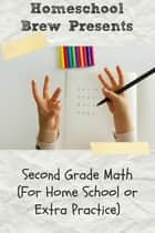 Second Grade Math - For Home School or Extra Practice ebook by Greg Sherman