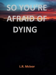 So You're Afraid Of Dying ebook by LaVall McIvor