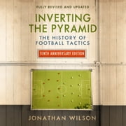 Inverting the Pyramid - The History of Football Tactics audiobook by Jonathan Wilson