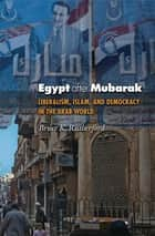 Egypt after Mubarak - Liberalism, Islam, and Democracy in the Arab World ebook by Bruce K. Rutherford