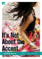 It's Not About the Accent ebook by Caridad Ferrer