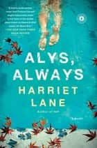 Alys, Always - A Novel ebook by Harriet Lane