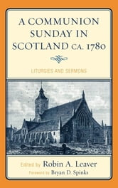 A Communion Sunday in Scotland ca. 1780 - Liturgies and Sermons ebook by