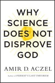 Why Science Does Not Disprove God ebook by Amir Aczel