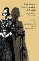 The Social Construction of Death - Interdisciplinary Perspectives ebook by Leen Van Brussel, Nico Carpentier