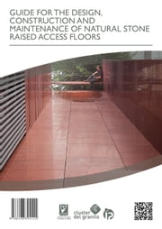 GUIDE FOR THE DESIGN, CONSTRUCTION AND MAINTENANCE OF NATURAL STONE RAISED ACCESS FLOORS ebook by Fundación Centro Tecnolóxico do Granito de Galicia