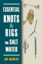 Essential Knots & Rigs for Salt Water ebook by Joe Mahler