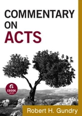 Commentary on Acts (Commentary on the New Testament Book #5) ebook by Robert H. Gundry