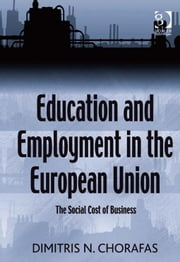 Education and Employment in the European Union - The Social Cost of Business ebook by Prof Dr Dimitris N Chorafas