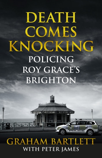 Death Comes Knocking - Policing Roy Grace's Brighton ebook by Graham Bartlett,Peter James