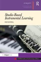 Studio-Based Instrumental Learning ebook by Kim Burwell
