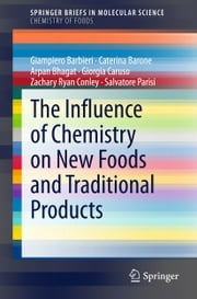 The Influence of Chemistry on New Foods and Traditional Products ebook by Giampiero Barbieri,Caterina Barone,Arpan Bhagat,Giorgia Caruso,Salvatore Parisi,Zachary Conley