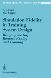 Simulation Fidelity in Training System Design - Bridging the Gap Between Reality and Training ebook by Robert T. Hays,Michael J. Singer