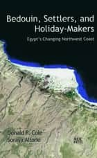 Bedouin, Settlers, and Holiday-Makers - Egypt's Changing Northwest Coast ebook by Donald P. Cole, Soraya Altorki