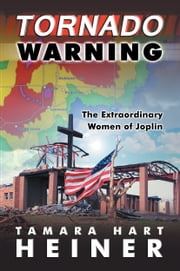 Tornado Warning: The Extraordinary Women of Joplin ebook by Tamara Hart Heiner