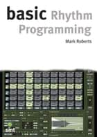 Basic Rhythm Programming ebook by Mark Roberts