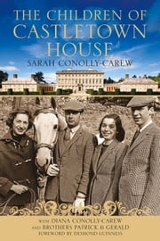 Children of Castletown House ebook by Sarah Conolly-Carew,Desmond Guinness,Diana Conolly-Carew,Patrick Conolly-Carew,Gerald Conolly-Carew