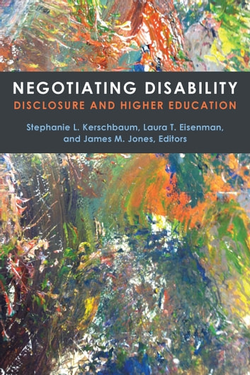 Negotiating Disability - Disclosure and Higher Education ebook by Stephanie L Kerschbaum,Laura T Eisenman,James M Jones