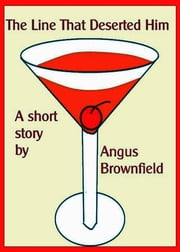The Line That Deserted Him ebook by Angus Brownfield