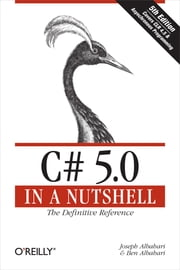 C# 5.0 in a Nutshell - The Definitive Reference ebook by Joseph Albahari,Ben Albahari