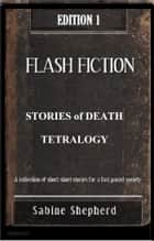 Stories of Death TETRALOGY -Edition 1 Flash Fiction ebook by Sabine Shepherd