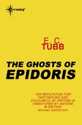 The Ghosts of Epidoris - Cap Kennedy Book 14 ebook by E.C. Tubb