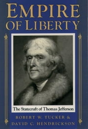 Empire of Liberty : The Statecraft of Thomas Jefferson - The Statecraft of Thomas Jefferson ebook by Robert W. Tucker;David C. Hendrickson