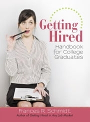 Getting Hired - Handbook for College Graduates ebook by Frances R. Schmidt