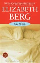 Say When - A Novel ebook by Elizabeth Berg