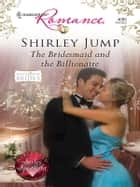 The Bridesmaid and the Billionaire ebook by Shirley Jump
