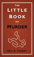 The Little Book of Murder ebook by Neil R. Storey