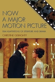 Now a Major Motion Picture - Film Adaptations of Literature and Drama ebook by Christine Geraghty