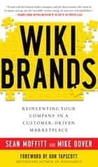 WIKIBRANDS: Reinventing Your Company in a Customer-Driven Marketplace ebook by Sean Moffitt,Mike Dover,Don Tapscott