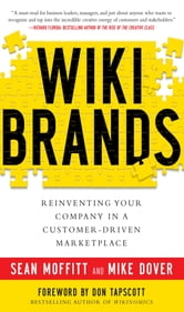 WIKIBRANDS: Reinventing Your Company in a Customer-Driven Marketplace - Reinventing Your Company in a Customer-Driven Marketplace ebook by Sean Moffitt,Mike Dover,Don Tapscott