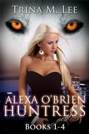 Alexa O'Brien Huntress Book 1-4 Box Set ebook by Trina M. Lee