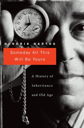 Someday All This Will Be Yours ebook by Hendrik Hartog