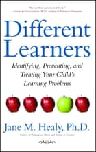 Different Learners - Identifying, Preventing, and Treating Your Child's Learning Problems eBook by Jane M. Healy, Ph.D.