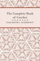 The Complete Book of Crochet ebook by Elizabeth Mathieson