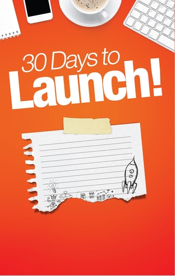 30 Days to Launch! - An Entrepreneurs Diary To Building A Billion Dollar Business ebook by Rick Steele