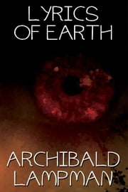 Lyrics of Earth ebook by Lampman, Archibald