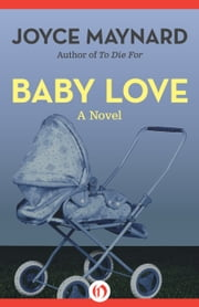 Baby Love: A Novel - A Novel ebook by Joyce Maynard