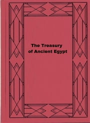 The Treasury of Ancient Egypt ebook by Arthur E. P. Brome Weigall