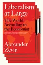 Liberalism at Large - The World According to the Economist e-bog by Alexander Zevin