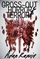 Gross-Out, Horror, and Terror ebook by Adan Ramie