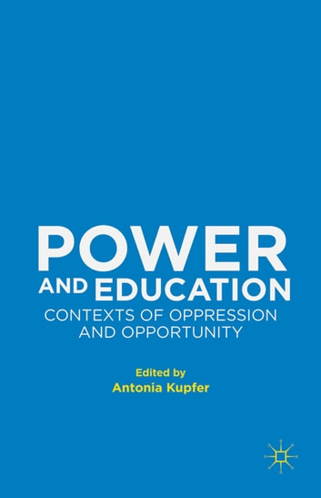 Power and Education - Contexts of Oppression and Opportunity ebook by
