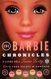 The Barbie Chronicles - A Living Doll Turns Forty ebook by