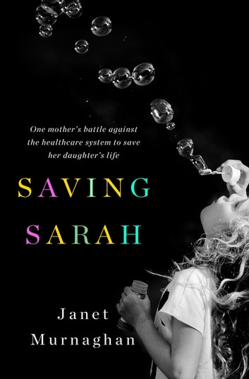 Saving Sarah - One Mother's Battle Against the Health Care System to Save Her Daughter's Life ebook by Janet Murnaghan