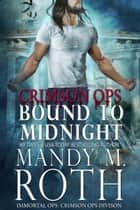 Bound to Midnight - An Immortal Ops World Novel 電子書 by Mandy M. Roth
