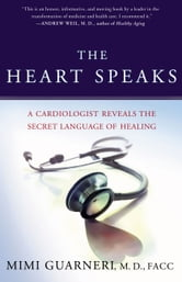 The Heart Speaks - A Cardiologist Reveals the Secret Language of Healing ebook by M.D. Mimi Guarneri, M.D., FACC